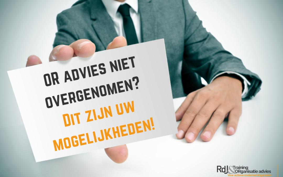 OR advies niet overgenomen? Dit zijn uw mogelijkheden!